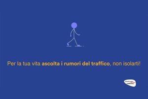 Per la tua vita ascolta i rumori del traffico, non isolarti!